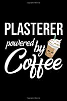 Plasterer Powered by Coffee: Christmas Gift for Plasterer | Funny Plasterer Journal | Best 2019 Christmas Present Lined Journal | 6x9inch 120 pages