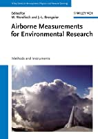 Airborne Measurements for Environmental Research: Methods and Instruments (Wiley Series in Atmospheric Physics and Remote Sensing)