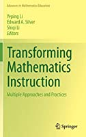 Transforming Mathematics Instruction: Multiple Approaches and Practices (Advances in Mathematics Education)