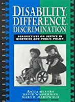 Disability, Difference, Discrimination: Perspectives on Justice in Bioethics and Public Policy (Point/Counterpoint)