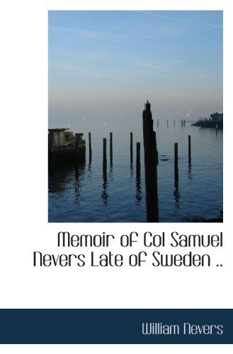 Memoir of Col Samuel Nevers Late of Sweden ..