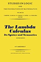 The Lambda Calculus: Its Syntax and Semantics (Studies in Logic and the Foundations of Mathematics)