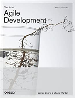 The Art of Agile Development: Pragmatic Guide to Agile Software Development by [Shore, James, Chromatic]