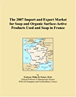 The 2007 Import and Export Market for Soap and Organic Surface-Active Products Used and Soap in France