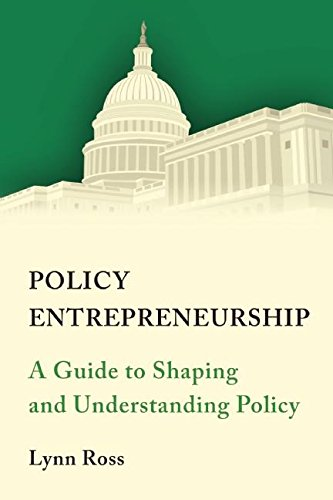 Policy Entrepreneurship: A Guide to Shaping and Understanding Policy