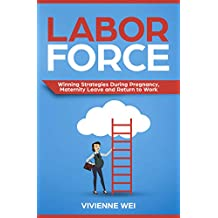 Labor Force: Winning Strategies During Pregnancy, Maternity Leave and Return to Work