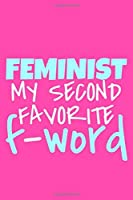 Feminist My Second Favorite F-Word: Blank Lined Notebook Journal: Gift for Feminist Her Women Girl Power Boss Lady Ladies Bestie 6x9 | 110 Blank  Pages | Plain White Paper | Soft Cover Book
