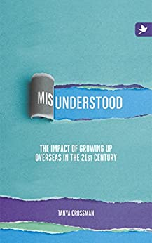 Misunderstood: The impact of growing up overseas in the 21st century by [Crossman, Tanya]