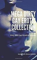 Mega Dirty Gay Erotic Collection: Very Hot Gay Erotica Stories