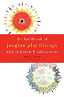 The Handbook of Jungian Play Therapy with Children and Adolescents by Eric J. Green(2014-09-10)