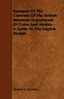 Synopsis of the Contents of the British Museum: Department of Coins and Medals - a Guide to the English Medals
