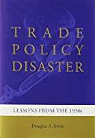 Trade Policy Disaster: Lessons from the 1930s (Ohlin Lectures)