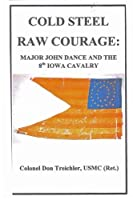 COLD STEEL-RAW COURAGE: Major John Dance and the 8th Iowa Cavalry [並行輸入品]