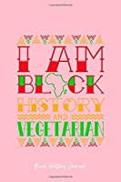 Black History Journal: I Am Black History Vegetarian Cool Black History Month Gift - Pink Ruled Lined Notebook - Diary, Writing, Notes, Gratitude, Goal Journal - 6x9 120 pages