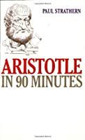 Aristotle in 90 Minutes (Philosophers in 90 Minutes Series) by Paul Strathern(1996-09-01)