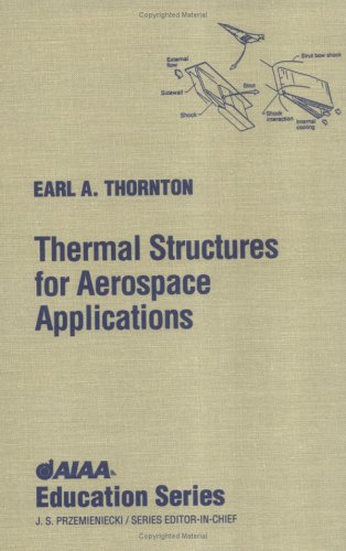 Download Thermal Structures for Aerospace Applications (AIAA Education Series) 1563471906