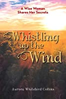 Whistling Up the Wind: A Wise Woman Shares Her Secrets