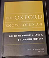 The Oxford Encyclopedia of American Business Labor and Economic History [並行輸入品]