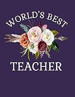 World's Best Teacher: 8.5x11 Notebook 100 Blank Lined College Rule Pages Flower Bouquet Teacher Gifts