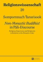 Non-Monastic Buddhist in Pali-Discourse: Religious Experience and Religiosity in Relation to the Monastic Order (Religionswissenschaft)