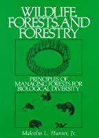 Wildlife, Forests and Forestry: Principles of Managing Forests for Biological Diversity