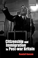 Citizenship and Immigration in Post-war Britain: The Institutional Origins of a Multicultural Nation