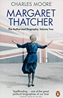 Margaret Thatcher (Volume 2): The Authorized Biography, Volume Two: Everything She Wants