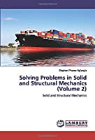 Solving Problems in Solid and Structural Mechanics (Volume 2): Solid and Structural Mechanics
