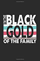 "I'm The Black Gold of The Family :: Funny Blank Lined notebook For Gold lover. Cute journal Notebook for Taking note and Write down favorite thing and To do Work and Many Staff. 6x9"" 100 Page Journal"