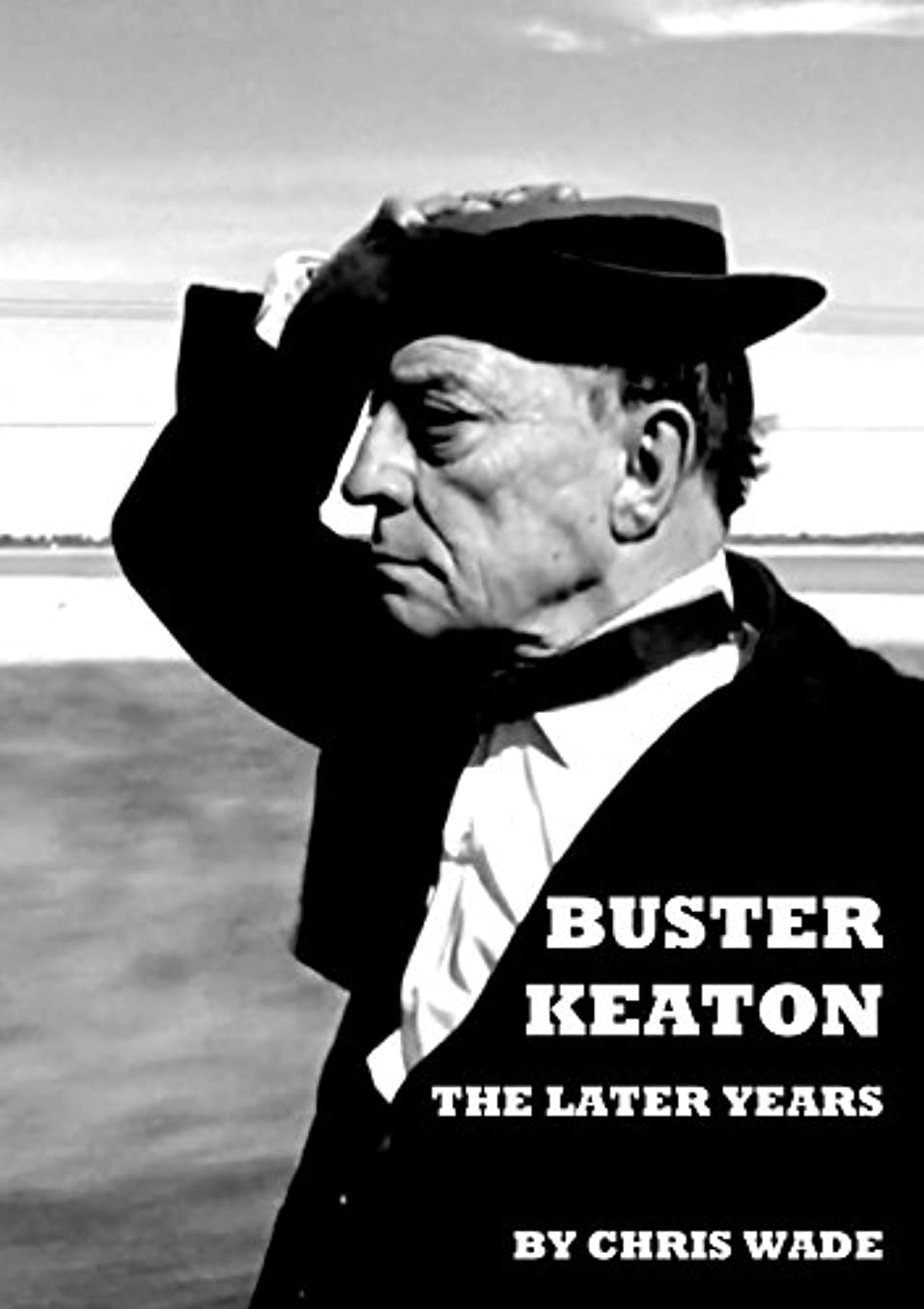 Buster Keaton: The Later Years (English Edition)