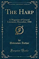 The Harp, Vol. 6: A Magazine of General Literature; December, 1880 (Classic Reprint)