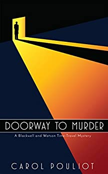 DOORWAY TO MURDER: A Blackwell and Watson Time-Travel Mystery (Blackwell and Watson Time-Travel Mysteries Book 1) by [Pouliot, Carol]