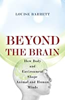 Beyond the Brain: How Body and Environment Shape Animal and Human Minds by Louise Barrett(2011-04-24)
