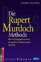 Die Rupert Murdoch Methode. Die 10 Erfolgsgeheimnisse des groessten Medienmoguls der Welt