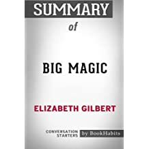 Summary of Big Magic by Elizabeth Gilbert: Conversation Starters