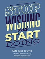 Stop Wishing and Start Doing, Keto Diet Journal: Macros & Meal Tracking Log, Ketogenic Diet Food Diary