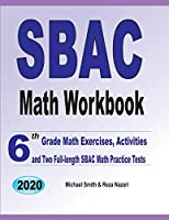 SBAC Math Workbook: 6th Grade Math Exercises, Activities, and Two Full-Length SBAC Math Practice Tests