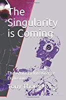 The Singularity is Coming: The Artificial Intelligence Explosion