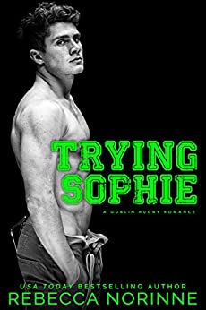 Trying Sophie: An Enemies-to-Lovers Romance (Dublin Rugby Book 1) by [Norinne, Rebecca]