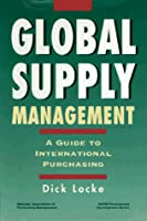 Global Supply Management: A Guide to International Purchasing (Napm Professional Development Series)