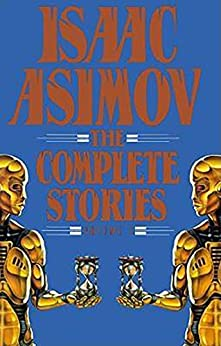 Isaac Asimov: The Complete Stories, Vol. 1 by [Asimov, Isaac ]