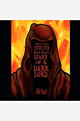 There and NEVER, EVER BACK AGAIN: A Dark Lord's Diary - Second Editiion: (A Memoir and Manifesto For Villains and Monsters) Paperback