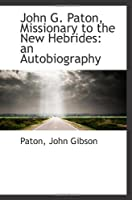 John G. Paton, Missionary to the New Hebrides: an Autobiography