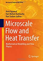Microscale Flow and Heat Transfer: Mathematical Modelling and Flow Physics (Mechanical Engineering Series)