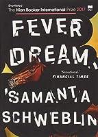 Fever Dream: SHORTLISTED FOR THE MAN BOOKER INTERNATIONAL PRIZE 2017