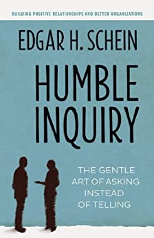 Humble Inquiry: The Gentle Art of Asking Instead of Telling by [Schein, Edgar H.]