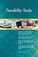 Feasibility Study A Complete Guide - 2020 Edition