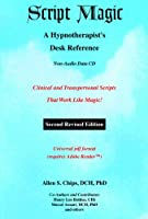 Script Magic: A Hypnotherapist's Desk Reference -- 2nd Edition