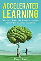 Accelerated Learning: Science of Rapid Skill Acquisition- Learn, Remember, & Master New Skills (Intelligence 2.0)