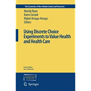 Using Discrete Choice Experiments to Value Health and Health Care (The Economics of Non-Market Goods and Resources)